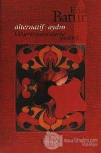 Alternatif: Aydın - Kültür ve Siyaset Üzerine Yazılar 1 (Ciltli)