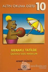 Altın Okuma Dizisi 10 - Meraklı Tatilde Üniteyle İlgili Masallar Ahmet