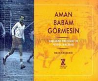 Aman Babam Görmesin-Başbakan Erdoğan'ın Futbol Macerası