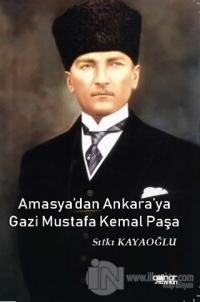 Amasya'dan Ankara'ya Gazi Mustafa Kemal Paşa