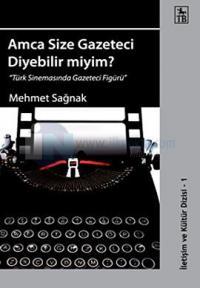 Amca Size Gazeteci Diyebilir Miyim? - Türk Sinemasında Gazeteci Figürü