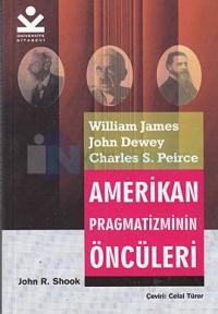 Amerikan Pragmatizminin Öncüleri - William James, John Dewey, Charles S. Peirce
