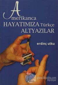 Amerikanca Hayatımıza Türkçe Altyazılar