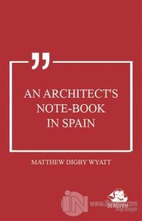 An Architect's Note-book in Spain Matthew Digby Wyatt
