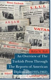 An Overview of The Turkish Press Through The Reports of American Diplomats (1925-1962)