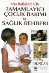 Ana Babalar İçin Tamamlayıcı Çocuk Bakımı ve Sağlık Rehberi