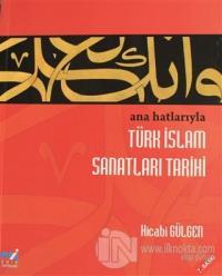 Ana Hatlarıyla Türk İslam Sanatları Tarihi