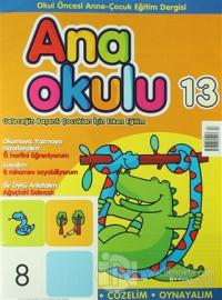 Ana Okulu Sayı: 13 Okul Öncesi Anne-Çocuk Eğitim Dergisi