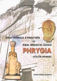 Ana Tanrıça Kybele'nin ve Kral Midas'ın Ülkesi Phrygia (Kültür Rehberi)
