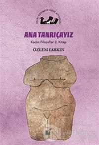 Ana Tanrıçayız - Kadın Filozoflar 2. Kitap