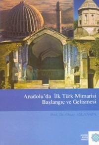 Anadolu'da İlk Türk Mimarisi Başlangıç ve Gelişmesi Oktay Aslanapa