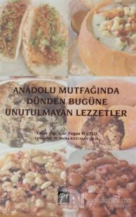 Anadolu Mutfağında Dünden Bugüne Unutulmayan Lezzetler