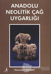 Anadolu Neolitik Çağ Uygarlığı