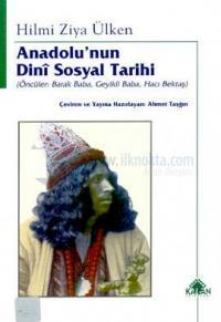 Anadolu'nun Dini Sosyal Tarihi Öncüler: Barak Baba, Geyikli Baba, Hacı Bektaş
