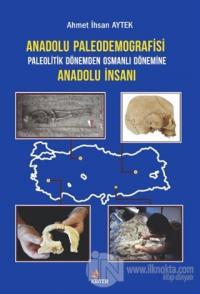 Anadolu Paleodemografisi Paleolitik Dönemden Osmanlı Dönemine Anadolu İnsanı