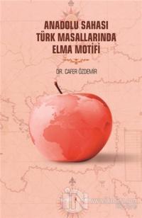 Anadolu Sahası Türk Masallarında Elma Motifi