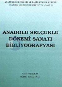 Anadolu Selçuklu Dönemi Sanatı Bibliyografyası Oktay Aslanapa