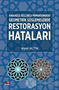 Anadolu Selçuklu Mimarisindeki Geometrik Süslemelerde Restorasyon Hataları