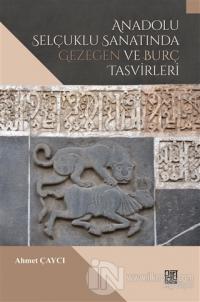 Anadolu Selçuklu Sanatında Gezegen ve Burç Tasvirleri Ahmet Çaycı