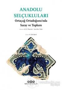 Anadolu Selçukluları - Ortaçağ Ortadoğusu'nda Saray ve Toplum %25 indi