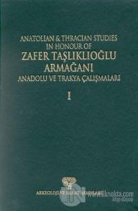 Anadolu ve Trakya Çalışmaları Zafer Taşlıklıoğlu Armağanı Cilt 1 Anatolian & Thracian Studies In Honour Of Zafer Taşlıklıoğlu Volume 1 (Ciltli)
