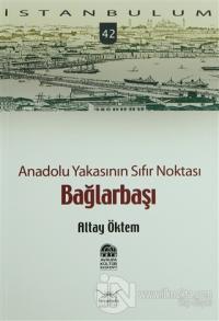Anadolu Yakasının Sıfır Noktası Bağlarbaşı