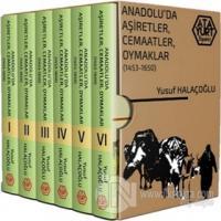 Anadolu'da Aşiretler, Cemaatler, Oymaklar 1453-1650 (Ciltli) - 6 Cilt Takım