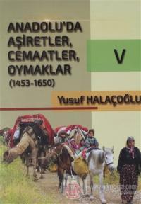 Anadolu'da Aşiretler, Cemaatler, Oymaklar (1453-1650) Cilt 5