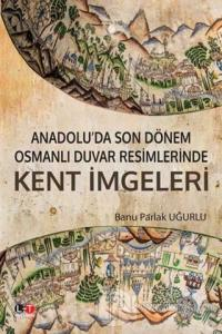 Anadolu'da Son Dönem Osmanlı Duvar Resimlerinde Kent İmgeleri