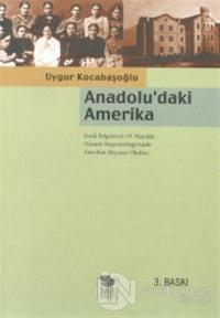 Anadolu'daki Amerika Kendi Belgeleriyle Osmanlı İmparatorluğu'ndaki Amerikan Misyoner Okulları