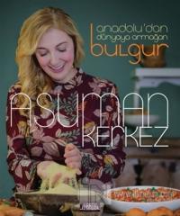 Anadolu'dan Dünyaya Armağan Bulgur (Ciltli)
