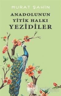 Anadolunun Yitik Halkı Yezidiler Murat Şahin
