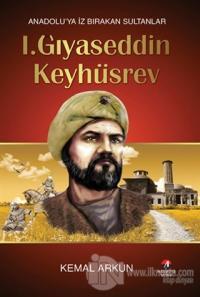 Anadolu'ya İz Bırakan Sultanlar : 1. Gıyaseddin Keyhüsrev