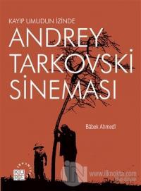 Andrey Tarkovski Sineması: Kayıp Umudun İzinde