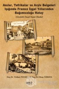 Anılar, Tefrikalar ve Arşiv Belgeleri Işığında Fransız İşgal Yıllarından Bağımsızlığa Hatay