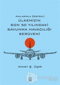 Anılarımla Destekli Ülkemizin Son 50 Yılındaki Savunma Havacılığı Serüveni