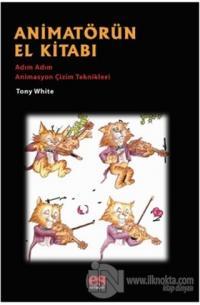 Animatörün El Kitabı - Adım Adım Animasyon Çizim Teknikleri