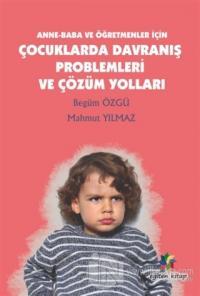 Anne - Baba ve Öğretmenler İçin Çocuklarda Davranış Problemleri ve Çözüm Yolları