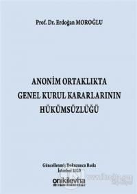 Anonim Ortaklıkta Genel Kurul Kararlarının Hükümsüzlüğü (Ciltli)
