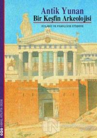 Antik Yunan Bir Keşfin Arkeolojisi