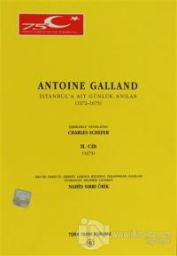 Antoine Galland - İstanbul'a Ait Günlük Hatıralar 1672-1673 Cilt: 2