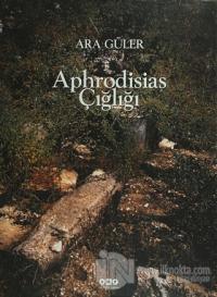 Aphrodisias Çığlığı (Ciltli)