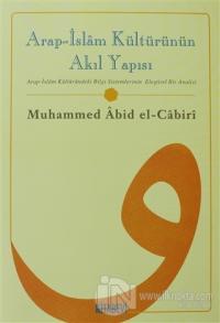 Arap - İslam Kültürünün Akıl Yapısı