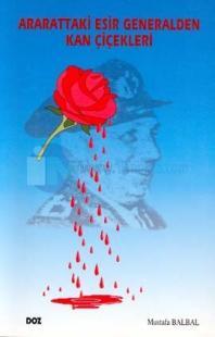 Ararattaki Esir Generalden Kan Çiçekleri
