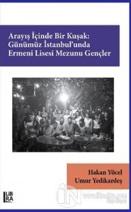 Arayış İçinde Bir Kuşak: Günümüz İstanbul'unda Ermeni Lisesi Mezunu Ge