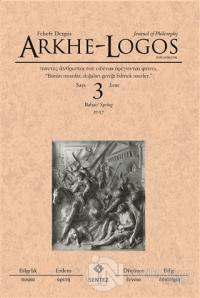 Arkhe - Logos Felsefe Dergisi Sayı: 3 Bahar 2017
