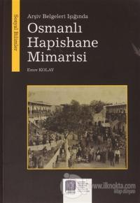 Arşiv Belgeleri Işığında Osmanlı Hapishane Mimarisi