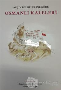 Arşiv Belgelerine Göre Osmanlı Kaleleri (Ciltli)