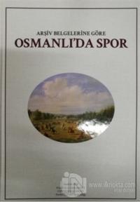 Arşiv Belgelerine Göre Osmanlı'da Spor (Ciltli)