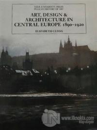 Art, Design and Architecture in Central Europe 1890-1920 (Ciltli)